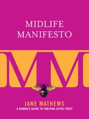 Midlife Manifesto - A Woman's Guide to Thriving after Forty ebook by Jane Mathews