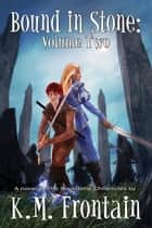 Bound in Stone: Volume Two ebook by K.M. Frontain