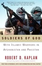 Soldiers of God - With Islamic Warriors in Afghanistan and Pakistan ebook by Robert D. Kaplan