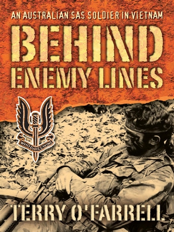 Behind Enemy Lines: An Australian Sas Soldier In Vietnam - An Australian SAS soldier in Vietnam ebook by Terry O'Farrell