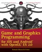 Game and Graphics Programming for iOS and Android with OpenGL ES 2.0 ebook by Romain Marucchi-Foino