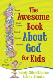 The Awesome Book About God for Kids ebook by Sandy Silverthorne,A.A. Braatz