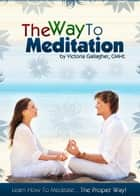 The Way to Meditation ebook by Victoria Gallagher