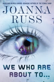 We Who Are About To . . . ebook by Joanna Russ, Samuel R. Delany