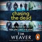Chasing the Dead - The gripping thriller from the bestselling author of No One Home audiobook by Tim Weaver