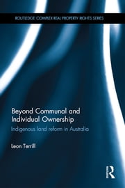 Beyond Communal and Individual Ownership - Indigenous Land Reform in Australia ebook by Leon Terrill