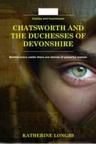 Chatsworth and the Duchesses of Devonshire ebook by Katherine Longhi