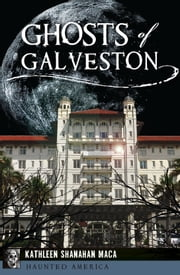 Ghosts of Galveston ebook by Kathleen Shanahan Maca