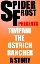 Timpani the Ostrich Rancher ebook by Spider Frost