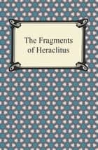 The Fragments of Heraclitus ebook by Heraclitus