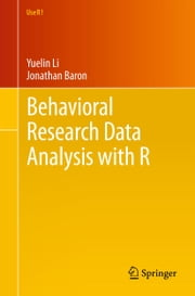 Behavioral Research Data Analysis with R ebook by Yuelin Li,Jonathan Baron