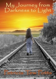 My Journey from Darkness to Light ebook by Patricia Potts