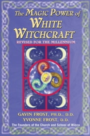 Magic Power of White Witchcraft - Revised for the New Millennium ebook by Gavin Frost, Yvonne Frost