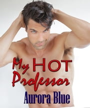 My Hot Professor ebook by Aurora Blue