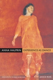 Anna Halprin: Experience as Dance ebook by Ross, Janice