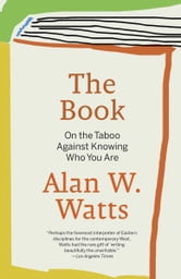 The Book - On the Taboo Against Knowing Who You Are ebook by Alan W. Watts