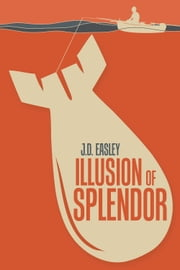 Illusion of Splendor ebook by JD Easley
