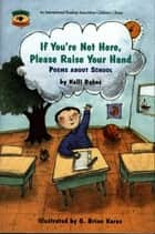 If You're Not Here, Please Raise Your Hand - Poems About School ebook by Kalli Dakos, G. Brian Karas