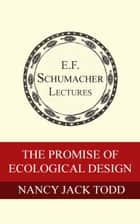 The Promise of Ecological Design ebook by Nancy Jack Todd,Hildegarde Hannum