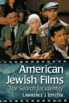 American Jewish Films - The Search for Identity ebook by Lawrence J. Epstein