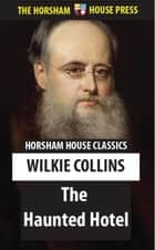 The Haunted Hotel ebook by Wilkie Collins