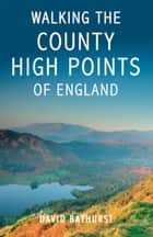 Walking the County High Points of England ebook by David Bathurst