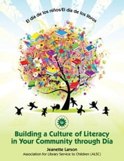 El D a de Los Ni OS/El D a de Los Libros: Building a Culture of Literacy in Your Community Through D a ebook by Larson, Jeanette