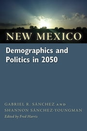 New Mexico Demographics and Politics in 2050 ebook by Gabriel R. Sánchez,Shannon Sánchez-Youngman,Pamelya Herndon,Fred Harris
