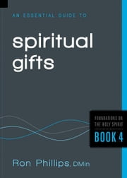 An Essential Guide to Spiritual Gifts ebook by Ron Phillips, DMin