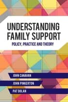 Understanding Family Support - Policy, Practice and Theory ebook by John Pinkerton, Pat Dolan, John Canavan