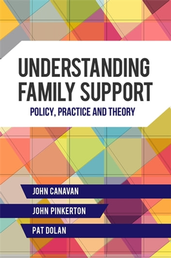 Understanding Family Support - Policy, Practice and Theory ebook by John Pinkerton,Pat Dolan,John Canavan