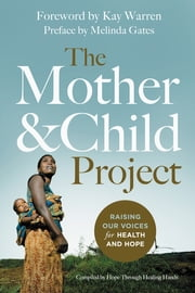 The Mother and Child Project - Raising Our Voices for Health and Hope ebook by Hope Through Healing Hands,Kay Warren