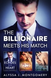 The Billionaire Meets His Match/Mistaken Identity/Echoes Of The Heart/Roses For Sophie ebook by Alyssa J. Montgomery