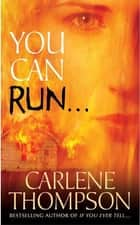 You Can Run... ebook by Carlene Thompson