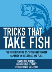 Tricks That Take Fish - The Definitive Guide to Catching Freshwater Gamefish on Bait, Lures, and Flies ebook by H G. Tapply,Jay Cassell,Harold F. Blaisdell