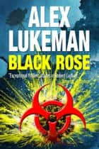 Black Rose - The Project, #9 ebook by Alex Lukeman