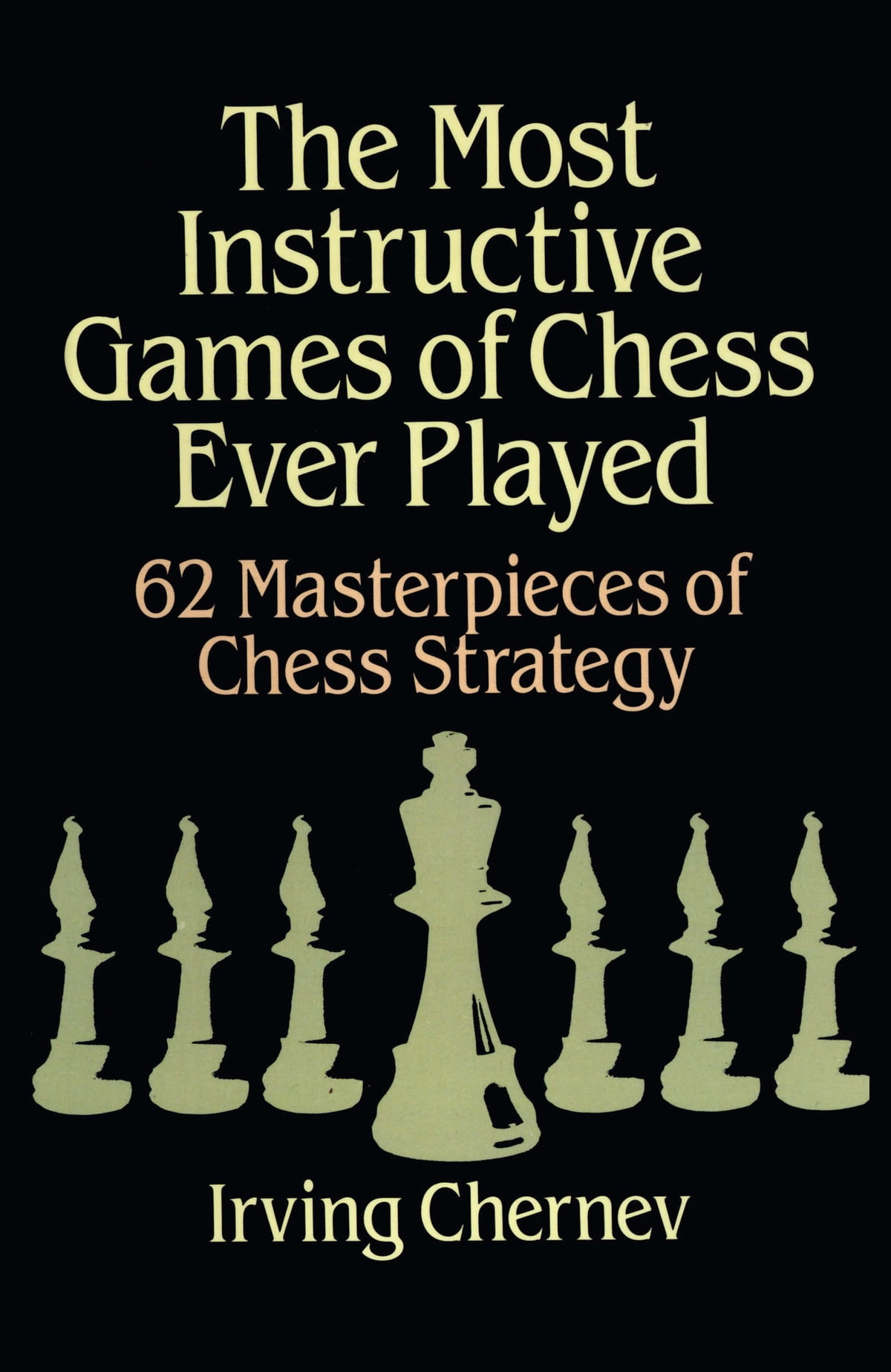 The Most Instructive Games Of Chess Ever Played Ebook Di Irving Four Move Checkmate Diagram Chernev 9780486137162 Rakuten Kobo