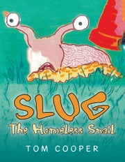 SLUG The Homeless Snail ebook by Tom Cooper