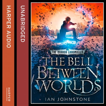 The Bell Between Worlds (The Mirror Chronicles) audiobook by Ian Johnstone
