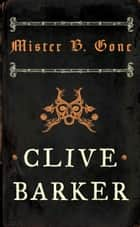 Mister B. Gone ebook by Clive Barker