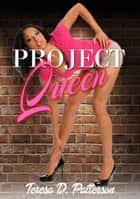 Project Queen ebook by Teresa D. Patterson