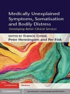 Medically Unexplained Symptoms, Somatisation and Bodily Distress ebook by Francis Creed,Peter Henningsen,Per Fink