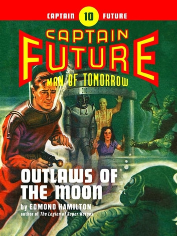 Captain Future #10: Outlaws of the Moon ebook by Edmond Hamilton