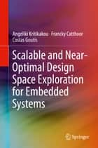 Scalable and Near-Optimal Design Space Exploration for Embedded Systems ebook by Angeliki Kritikakou,Francky Catthoor,Costas Goutis