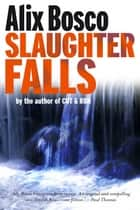 Slaughter Falls ebook by Alix Bosco, Greg McGee