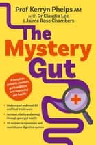 The Mystery Gut ebook by Kerryn Phelps, Dr Dr. Claudia Lee, Jaime Rose Chambers