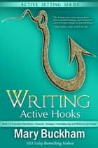 Writing Active Hooks Book 2: Evocative Description, Character, Dialogue, Foreshadowing and Where to Use Hooks - Writing Active Hooks, #2 Ebook di Mary Buckham