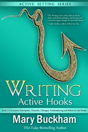 Writing Active Hooks Book 2: Evocative Description, Character, Dialogue, Foreshadowing and Where to Use Hooks - Writing Active Hooks, #2 ebook by Mary Buckham