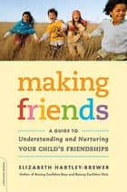 Making Friends - A Guide to Understanding and Nurturing Your Child's Friendships ebook by Elizabeth Hartley-Brewer