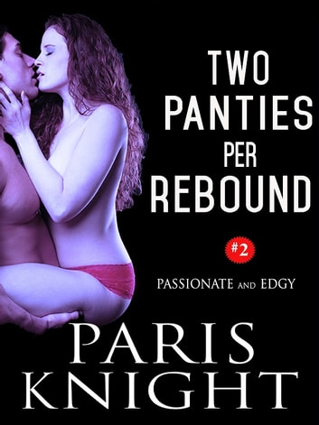 Two Panties Per Rebound - Erotic Romance - Book 2 ebook by Paris Knight